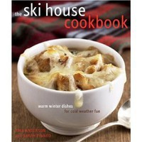 The Ski House Cookbook: Warm Winter Dishes for Cold Weather Fun [Hardcover]