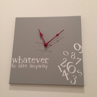Whatever, I&#x27;m late anyway clock (grey)