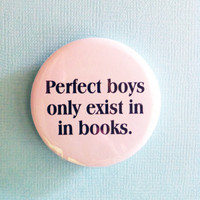Perfect Boys Only Exists in Books - 1.75&quot; Badge / Button