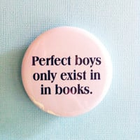 "Perfect Boys Only Exists in Books - 1.75"" Badge / Button"