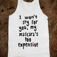 I Won't Cry for You, My Mascara's Too Expensive (Tank) - xpress