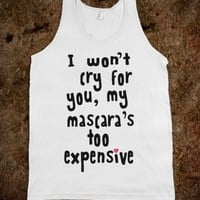 I Won't Cry for You, My Mascara's Too Expensive (Tank)-White Tank