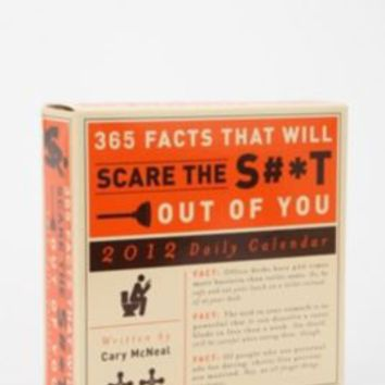 UrbanOutfitters.com > 365 Facts To Scare The S#*t Out Of You 2012 Calendar By Cary McNeal