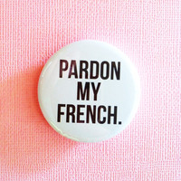Pardon My French - 1.75&quot; Badge / Button