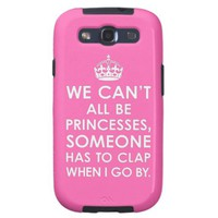 Samsung Galaxy S3 Case We Can't All Be Princesses from Zazzle.com