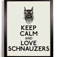 Keep Calm and Love Schnauzers (Schnauzer Dog) 8 x 10 Print Buy 2 Get 1 FREE Keep Calm and Carry On Keep Calm Art Keep Calm Parody Posters