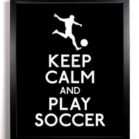Keep Calm and Play Soccer (Soccer Player) 8 x 10 Print Buy 2 Get 1 FREE Keep Calm Art Keep Calm Poster Keep Calm Print