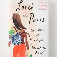 Lunch In Paris: A Love Story, With Recipes - Anthropologie.com