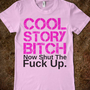 cool story bitch now shut the fuck up - glamfoxx.com