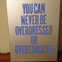 Canvas Quote Painting (You can never be overdressed or overeducated)
