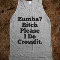 Zumba? Bitch please, I Do Crossfit (Tank)