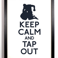 Keep Calm And Tap Out (Fighting) 8 x 10 Print Buy 2 Get 1 FREE Keep Calm and Carry On Keep Calm Art Keep Calm Poster Parody