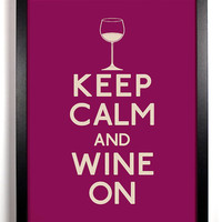 Keep Calm and Wine On (Wine Glass) 5 x 7 Print Buy 2 Get 1 FREE