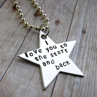 I love you to the stars and back   Hand Stamped Necklace