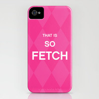 That Is So FETCH - quote from