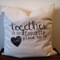 Together is Our Favorite Place To Be 16 x 16 Personalized Pillow Cover