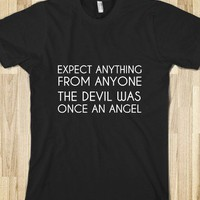 EXPECT ANYTHING FROM ANYONE. THE DEVIL WAS ONCE AN ANGEL - glamfoxx.com