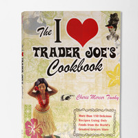 The I Love Trader Joes Cookbook by Cherie Mercer Twohy