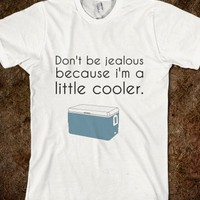 don't be jealous because i'm a little cooler - glamfoxx.com