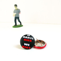 If Daryl Dies We Riot - Walking Dead Pinback Button Dixon Badge Zombies
