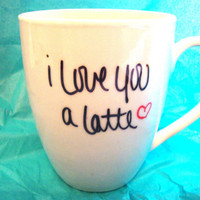I Love You A Latte ((Hand Drawn Design))