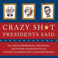 Crazy Sh*t Presidents Said