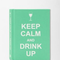 UrbanOutfitters.com &gt; Keep Calm Drink Up Edited By Andrews McMeel Publishing
