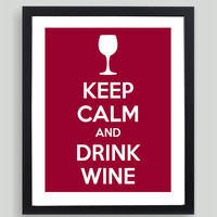 8x10 Keep Calm and Drink Wine Art Print - Customized in Any Color Personalized Typography Gift