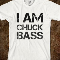 I AM CHUCK BASS - glamfoxx.com