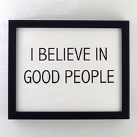 i believe in good people print black by fifiduvie on Etsy