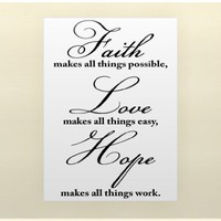 FAITH MAKES ALL THINGS POSSIBLE, LOVE MAKES ALL THINGS EASY, HOPE MAKES ALL THINGS WORK Vinyl wall q