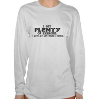 &quot;I get PLENTY of Exercise...&quot; T-shirts from Zazzle.com
