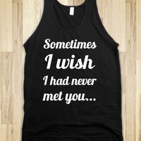Sometimes I Wish I Never Met You Tank- FOLLOW ME AND ENJOY&lt;3