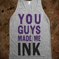 You Guys Made Me Ink (Tank)