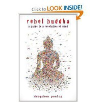 Rebel Buddha: A Guide to a Revolution of Mind: Dzogchen Ponlop