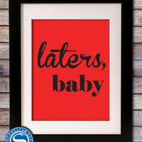 Laters, Baby - Fifty Shades of Grey Quote - 8x10 Print - Customize your colors