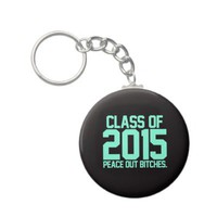 Class of 2015 Peace Out Bitches Tiffany Keychain from Zazzle.com