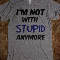 I&#x27;m not with stupid anymore quote - dayDREAM designs