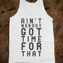 Ain&#x27;t  Nobody Got Time For That (Tank) - Pop Couture
