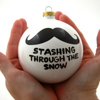 Christmas Ornament Stashing Through The Snow  Ceramic Ball with Mustache Moustache Funny