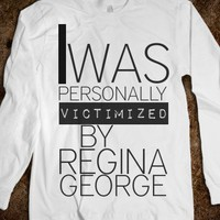 I was personally victimized by regina george long sleeve!