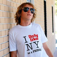 I Only Like NY As A Friend | SnorgTees