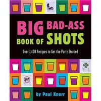 Big Bad-Ass Book of Shots: Paul Knorr: 9780762419012: Amazon.com: Books