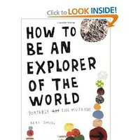 How to Be an Explorer of the World: Portable Life Museum [Paperback]