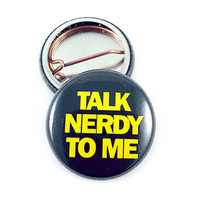 Talk Nerdy To Me Pinback  Button