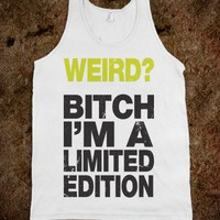 Weird Bitch I'm A Limited Edition-Unisex White Tank