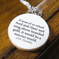 "Hobbit Inspirational Happiness Quote Necklace - ""If more of us valued food and cheer..."" by J.R.R. Tolkien (Lord of the Rings)"