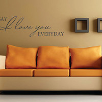 Vinyl wall quote Say I love you everyday
