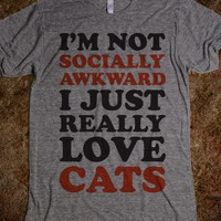 Not Socially Awkward Just Love Cats - Totally Awesome Text Tees