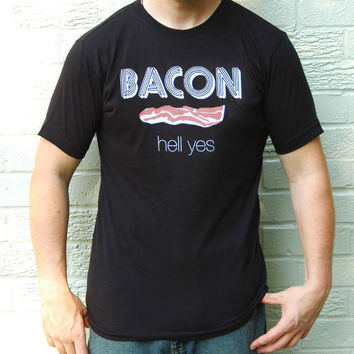 Bacon Hell Yes / by dirTapparel on Etsy
